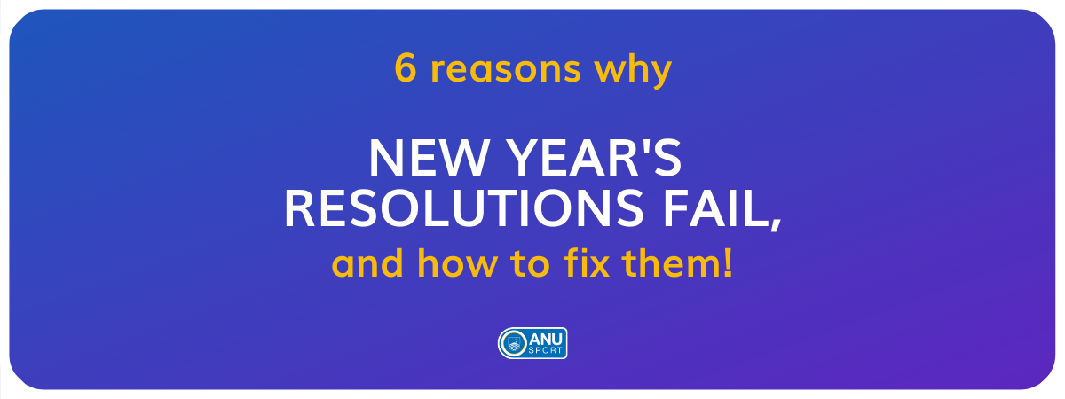 6 reasons why New Year's Resolution's fail, and how to fix them