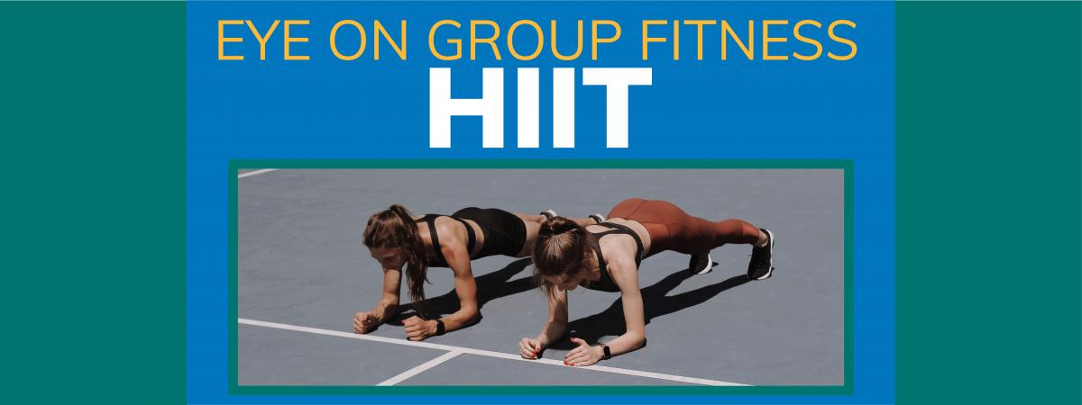 Blue and green backdrop with two people planking. Text says: Eye on Group Fitness HIIT